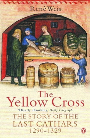 The Yellow Cross The Story of the Last Cathars 1290-1329