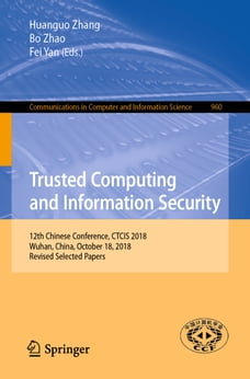 Trusted Computing and Information Security: 12th Chinese Conference, CTCIS 2018, Wuhan, China…