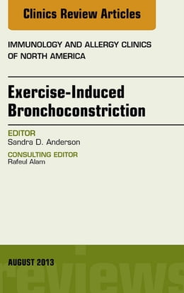 Book Exercise-Induced Bronchoconstriction, An Issue of Immunology and Allergy Clinics, by Sandra Anderson