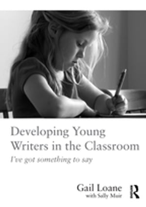 Developing Young Writers in the Classroom I've got something to say