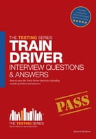 Train Driver Interview Questions And Answers by Richard McMunn