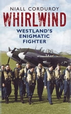 Whirlwind: Westland's Enigmatic Fighter by Niall Corduroy