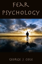 Fear Psychology by George J Cole