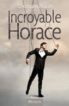 Incroyable Horace by Christophe Ruaults