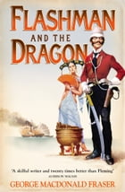 Flashman and the Dragon (The Flashman Papers, Book 10) by George MacDonald Fraser