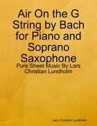 Air On the G String by Bach for Piano and Soprano Saxophone - Pure Sheet Music By Lars Christian Lundholm by Lars Christian Lundholm