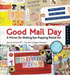 Good Mail Day: A Primer for Making Eye-Popping Postal Art: A Primer for Making Eye-Popping Postal…