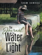 The Journal of the Water and the Light by Thom Sunega