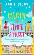 The Choir on Hope Street: A gorgeously uplifting romantic comedy to make your heart sing! by Annie Lyons