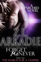 Forget Me Never (Pt. 1): The Search For A Vampire by Z.L. Arkadie