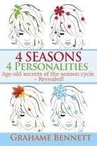 4 Seasons, 4 Personalities: Age-old secrets of the season cycle – Revealed! by Grahame Bennett