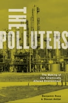 The Polluters: The Making of Our Chemically Altered Environment: The Making of Our Chemically…