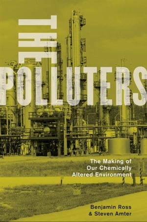 The Polluters: The Making of Our Chemically Altered Environment The Making of Our Chemically Altered Environment