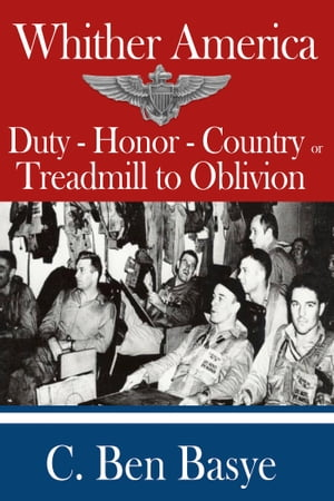 Whither America: Duty - Honor - Country or Treadmill to Oblivion