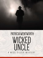 Wicked Uncle: A Miss Silver Mystery #12 by Patricia Wentworth