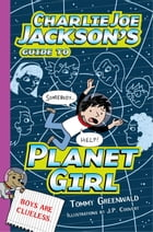 Charlie Joe Jackson's Guide to Planet Girl Cover Image