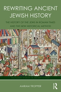 Rewriting Ancient Jewish History: The History of the Jews in Roman Times and the New Historical…