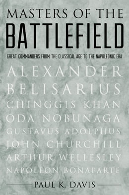 Book Masters of the Battlefield: Great Commanders From the Classical Age to the Napoleonic Era by Paul K. Davis