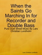 When the Saints Go Marching In for Recorder and Double Bass - Pure Duet Sheet Music By Lars Christian Lundholm by Lars Christian Lundholm