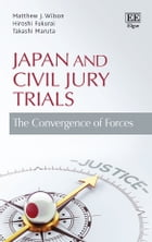 Japan and Civil Jury Trials: The Convergence of Forces by Matthew J Wilson