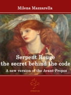 Serpent Rouge the secret behind the code - A new version of the Avant-Propos by Milena Mazzarella