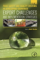 Food Safety and Quality Systems in Developing Countries: Volume One: Export Challenges and…