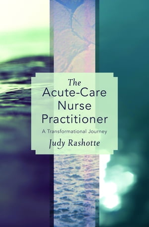 The Acute-Care Nurse Practitioner A Transformational Journey