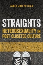 Straights: Heterosexuality in Post-Closeted Culture by James Joseph Dean