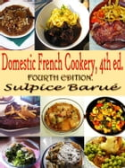 Domestic French Cookery, 4th ed.: Original Recipes since 1832 with Active Table of Contents by Eliza Leslie
