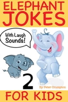 Elephant Jokes For Kids 2 by Peter Crumpton
