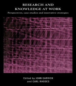 Research and Knowledge at Work Prospectives,  Case-Studies and Innovative Strategies