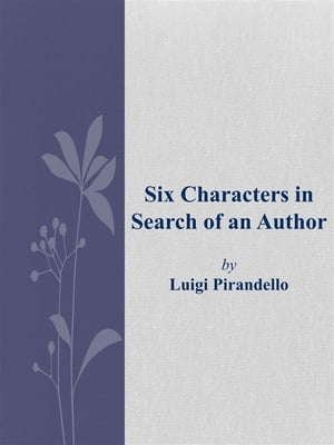 Six Characters in Search of an Author by Luigi Pirandello