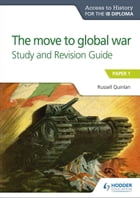Access to History for the IB Diploma: The move to global war Study and Revision Guide: Paper 1 by Russell Quinlan