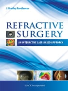 Refractive Surgery: An Interactive Case-Based Approach by J. BradleyRandleman