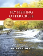 Fly Fishing Otter Creek by Brian Cadoret