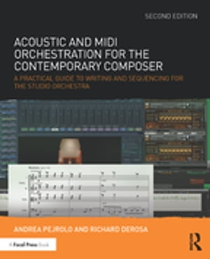 Acoustic and MIDI Orchestration for the Contemporary Composer A Practical Guide to Writing and Sequencing for the Studio Orchestra