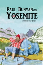 Paul Bunyan and Me in Yosemite by Derek Ryan Jensen