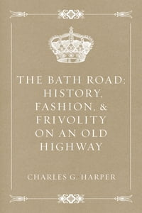 The Bath Road: History, Fashion, & Frivolity on an Old Highway