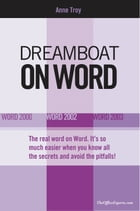 Dreamboat on Word: Word 2000, Word 2002, Word 2003 by Anne Troy