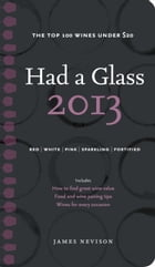 Had A Glass 2013: Top 100 Wines Under $20 by James Nevison