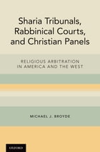 Sharia Tribunals, Rabbinical Courts, and Christian Panels: Religious Arbitration in America and the West by Michael J. Broyde