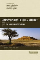 Genesis: History, Fiction, or Neither?: Three Views on the Bible's Earliest Chapters