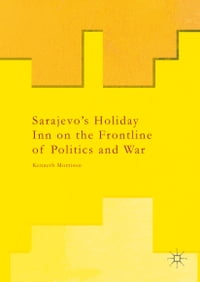 Sarajevo's Holiday Inn on the Frontline of Politics and War