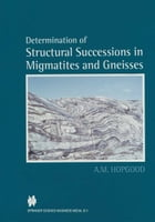 Determination of Structural Successions in Migmatites and Gneisses by A.M. Hopgood