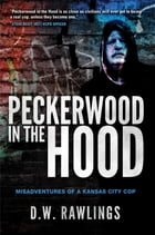 Peckerwood in the Hood: Misadventures of a Kansas City Cop by D. W. Rawlings