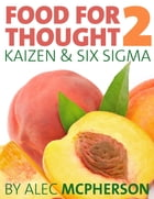 Food for Thought 2 : Kaizen & Six Sigma by Alec McPherson