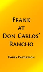Frank at Don Carlos' Rancho (Illustrated Edition) by Harry Castlemon