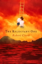 The Reluctant One by Robert Clark