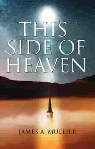 This Side of Heaven by James A Mullier