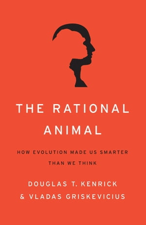 The Rational Animal How Evolution Made Us Smarter Than We Think